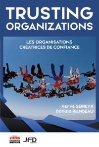 Hervé Sérieyx et Donald Riendeau - Trusting Organizations - Les organisations créatrices de confiance.