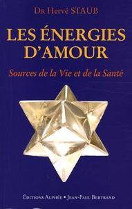 Hervé Staub - Les Energies d'amour, source de la vie et de la santé - Voie royale de la communication.
