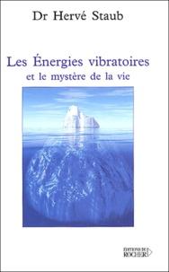 Hervé Staub - Les énergies vibratoires et le mystère de la vie.