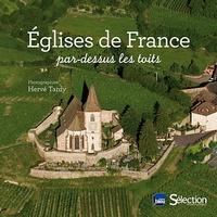 Hervé Tardy et Françoise Bayle - Eglises de France par-dessus les toits.