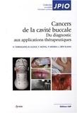Hervé Tarragano et Benjamin Illouz - Les cancers de la cavité buccale - Du diagnostic aux applications thérapeutiques.