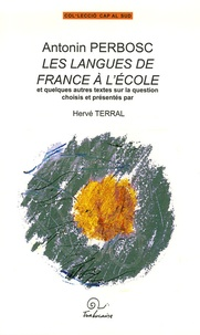 Hervé Terral - Antonin Perbosc : les langues de France à l'école - Et quelques autres textes sur la question.