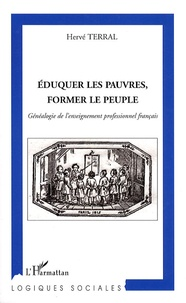 Hervé Terral - Eduquer les pauvres, former le peuple - Généalogie de l'enseignement professionnel français.