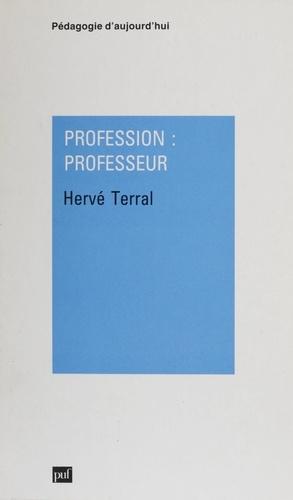 Profession, professeur. Des écoles normales maintenues aux instituts universitaires de formation des maîtres, 1945-1990