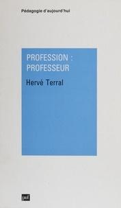 Hervé Terral - Profession, professeur - Des écoles normales maintenues aux instituts universitaires de formation des maîtres, 1945-1990.