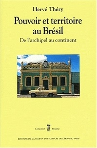 Hervé Théry - Pouvoir et territoire au Brésil. - De l'archipel au continent.