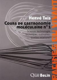 Hervé This - Cours de gastronomie moléculaire - Tome 1, Science, technologie, technique... culinaires : quelles relations ?.