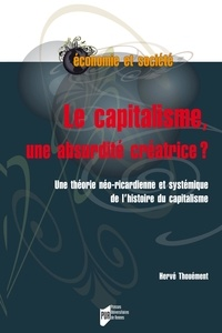 Hervé Thouement - Le capitalisme, une absurdité créatrice ? - Une théorie néo-ricardienne et systémique de l'histoire du capitalisme.