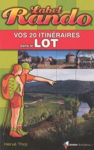 Hervé Thro - Vos 20 itinéraires dans le Lot.