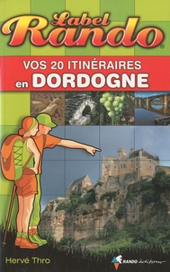 Hervé Thro - Vos 20 itinéraires en Dordogne.