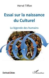 Hervé Tiffon - Essai sur la naissance du Culturel - La légende des humains.