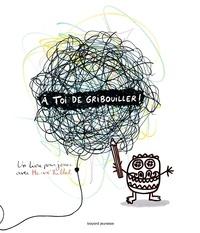 Hervé Tullet - A toi de gribouiller ! - Un livre pour jouer avec Hervé Tullet.