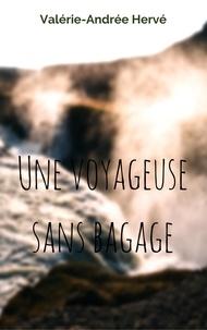 Hervé Valérie-Andrée - Une voyageuse sans bagage.