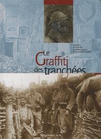 Hervé Vatel et Michel Boittiaux - Le graffiti des tranchées - Graffitis, sculptures et autres traces de la Grande Guerre.
