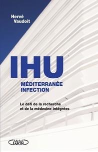 Hervé Vaudoit et Philippe Douste-Blazy - L'IHU méditérranée infection - Le défi de la recherche et de la médecine intégrées.