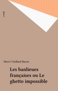 Hervé Vieillard-Baron - Les banlieues françaises - Ou le ghetto impossible.