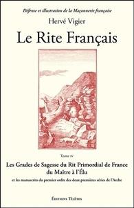 Hervé Vigier - Le Rite Français - Tome 4, Les grades de sagesse du rit primordial de France du maître à l'élu et les manuscrits du premier ordre des deux premières séries de l'Arche.