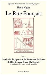 Hervé Vigier - Le rite français - Tome 5, Les grades de sagesse du rite primordial de France de l'élu secret au grand élu écossais - Voyage à travers le IIe ordre, esprit de sa synthèse.