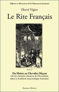 Hervé Vigier - Le Rite français - Tome 2, Du Maître au Chevalier Maçon.