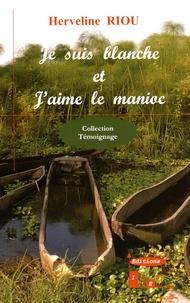 Herveline Riou - Je suis blanche et j'aime le manioc.