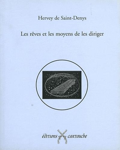 Hervey de Saint-Denys - Les rêves et les moyens de les diriger.