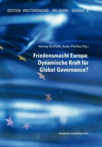 Herwig Büchele et Anton Pelinka - Friedensmacht Europa: Dynamische Kraft für Global Governance?.