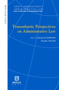 Herwig Hofmann et Russell Weaver - Transatlantic perspectives on administrative law.