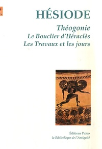Hésiode - Théogonie ; Le Bouclier d'Héraclès ; Les travaux et les jours.