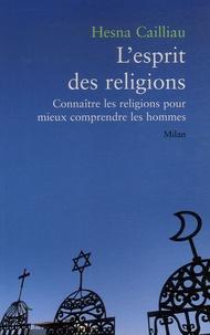 Hesna Cailliau - L'esprit des religions - Connaître les religions pour mieux comprendre les hommes.