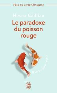 Hesna Cailliau - Le paradoxe du poisson rouge - 8 vertus pour réussir.