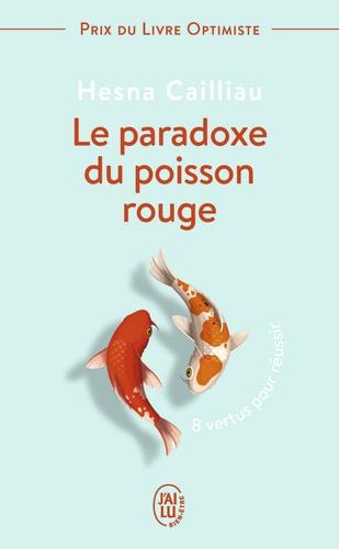 Le paradoxe du poisson rouge. 8 vertus pour réussir
