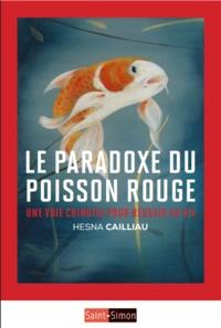 Hesna Cailliau - Le paradoxe du poisson rouge - Une voie chinoise pour réussir.