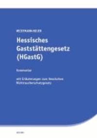 Hessisches Gaststättengesetz (HGastG) - Kommentar mit Erläuterungen zum Hessischen Nichtraucherschutzgesetz.