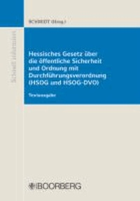 Hessisches Gesetz über die öffentliche Sicherheit und Ordnung mit Durchführungsverordnung (HSOG und HSOG-DVO).