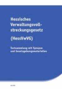 Hessisches Verwaltungsvollstreckungsgesetz (HessVwVG) - Textsammlung mit Synopse und Gesetzgebungsmaterialien.