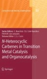 Catherine S. J. Cazin - Heterocyclic Carbenes in Transition Metal Catalysis and Organocatalysis.