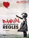 Hettie Bingham - Banksy - L'art transgresse les règles.
