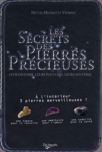 Hettie-Henriette Védrine - Les secrets des pierres précieuses - Leur histoire, leurs pouvoirs, leurs mystères ; Inclus 3 pierres.