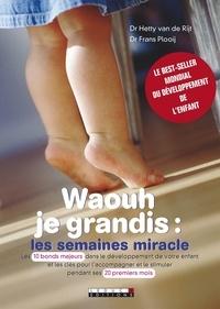Hetty Van de Rijt et Frans Plooij - Waouh je grandis - Les semaines miracle.