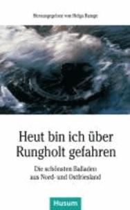 Heut bin ich über Rungholt gefahren - Die schönsten Balladen aus Nord- und Ostfriesland.