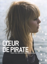 Béatrice Martin - Coeur de Pirate - Piano, voix, grilles et tablatures guitare.