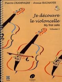 Pierre Champagne et Annie Balmayer - Je découvre le violoncelle - Volume 1. 1 CD audio