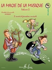 Elisabeth Lamarque et Emmanuelle Lamarque - La magie de la musique - Volume 3, 3e année de formation musicale.