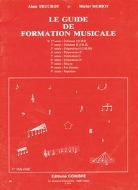 Alain Truchot et Michel Mériot - Le guide de la formation musicale - Volume 1.