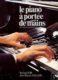 Bernard Job et John-Parick Millow - Le piano à portée de mains - Méthode de piano pour adultes.