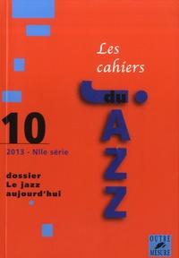 Isabelle Leymarie et Xavier Daverat - Les cahiers du Jazz N° 10/2013 : Le jazz aujourd'hui.