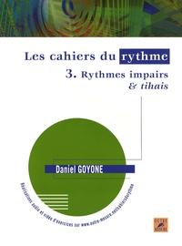 Daniel Goyone - Les cahiers du rythme - Volume 3, Rythmes impairs & tihais.