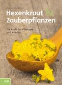 Hexenkraut und Zauberpflanzen - Die Kraft der Pflanzen und Kräuter.