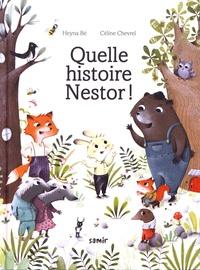 Heyna Bé et Céline Chevrel - Quelle histoire Nestor !.