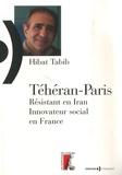 Hibat Tabib - Téhéran-Paris - Résistant en Iran, innovateur social en France.